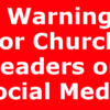 7 Warnings for Church Leaders on Social Media
