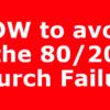 HOW to avoid the 80/20 Church Failure