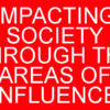 IMPACTING SOCIETY THROUGH THE AREAS OF INFLUENCE