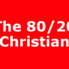 The 80/20 Christian
