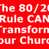 The 80/20 Rule CAN Transform Your Church