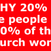 WHY 20% of the people do 80% of the church work?