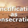 Sanctification as Consecration
