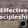 Effective Discipleship?