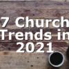 7 Church Trends in 2021