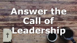 Answer the Call of Leadership