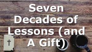 Seven Decades of Lessons (and A Gift)